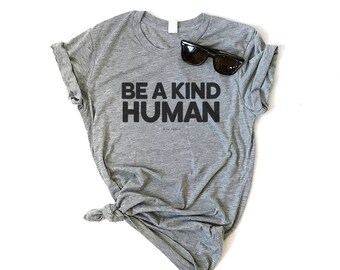Be A Kind Human, Ladies Slim Fit Tee, Graphic Tee, Be Kind Tee, Good Person, Stop Bullying, Kindness Tee, Adventure Tee, Choose Love Tee