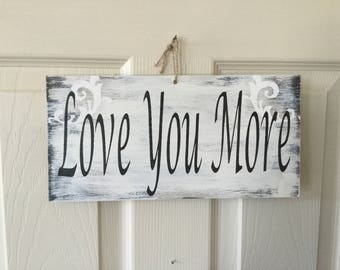 Love you more, hand painted wood sign, gift for mother, gift for husband, birthday gift Valentine's Day gift, easter gift, graduation gift