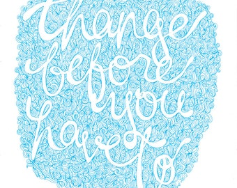 ORIGINAL ARTWORK // Change before you have to - quote blue ink hand drawn poster