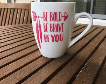 Be Bold, Be Brave, Be You Coffee Cup, Teenager Gift, Women, Inspirational Mug