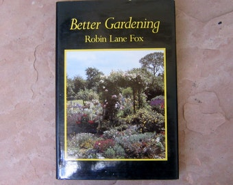 Gardening Book, Better Gardening by Robin Lane Fox, 1982 Vintage Gardening Book