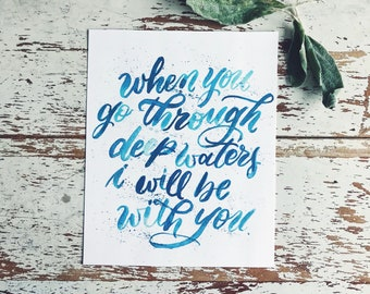 When You Go Through Deep Waters I Will Be With You. - 8x10 Print