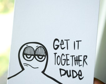 Get it together, dude. / Peety Notecard