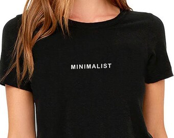 Minimalist T-Shirt | Tumblr Shirt, Tumblr Clothing, Gift for Her, Simple Life Mom, Tiny House, Live Simply, Minimalism, All You Need Is Less