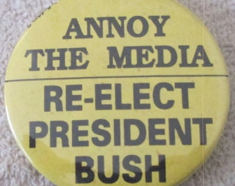 "George Bush ""Annoy The Media--Re-elect President Bush"" 2 1/4"" pin"