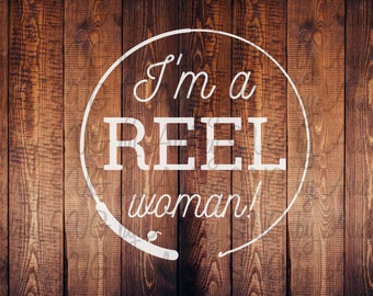 I'm A Reel Woman vinyl decal cut file SVG DXF PNG instant download
