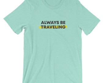 Always Be Traveling T-Shirt