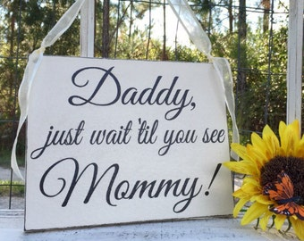 WEDDING SIGNS | Daddy just wait til you see Mommy | Inspirational Signs | Scripture Signs | Wood Signs | 8 x 10