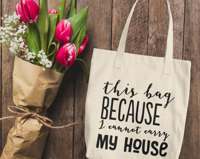 This Bag Because I Can't Carry My House Funny Tote Bag, tote bag, canvas tote bag, funny tote, canvas tote, cotton tote bag, funny gift