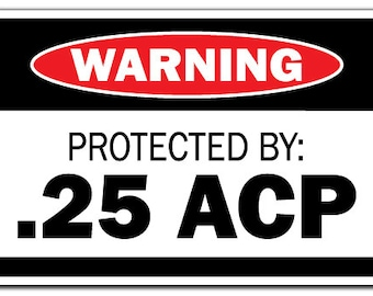 Protected By .25 Acp Warning Sign Gift Ammo Gun Rifle Pistol Revolver Bullet