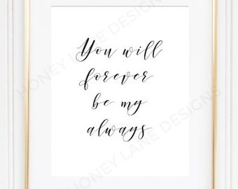 """POSTER PRINT, """"You will forever be my always"""" Inspirational Print, Quote Print, Quote Poster, Made to Order, a4, a3, a2 - PR11"""