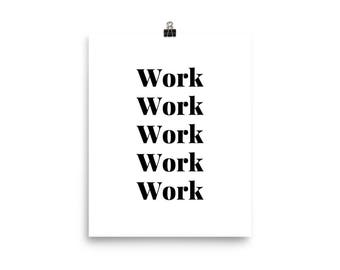 Work Work Work Work Work Poster. Motivational Poster. Gifts for her. Gifts under 20.