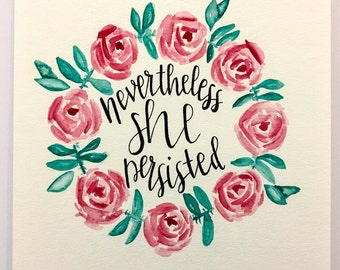 Calligraphy Quote • Nevertheless She Persisted | hand painted, feminism quote, inspirational home decor, quote painting, floral watercolor