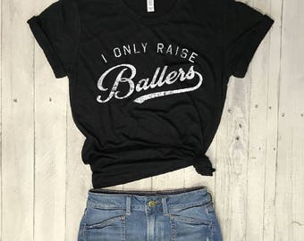 I Only Raise BALLERS....Slouchy  Black Slub  Unisex Unbasic Tee,Team Mom, Sports Mom,Baseball Mom,Football Mom,Basketball Mom