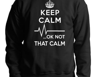Keep Calm Ok Not That Calm Funny EKG Medical Paramedic Doctor Nurse Sweatshirt Sweater