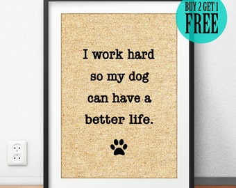 Custom Pet, Dog Poster, Burlap Print, I Work Hard So My Dog Can Have A Better Life, Rustic Decor, Animal Lover Gift, Personalized Gift, SD06