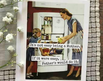 Funny Mother's Day Card. It's Not Easy Being A Mother.  If It Were Easy, Father's Would Do It. Card For Mom. Card #362