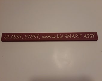 Classy, Sassy and a bit Smart Assy, 18 inch shelf sitter, wooden sign