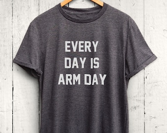 Every Day Is Arm Day Tshirt - Womens Weight Lifting Tshirt, Cute Gym Shirt, Womens Workout Shirt, Funny Gym Shirts, Arm Day At the Gym Shirt