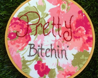 Pretty Bitchin' Funny Quote Hand Embroidered Hoop Art