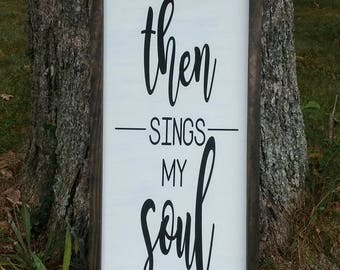 Then Sings My Soul - Framed Sign - Fixer Upper Style - Hymn Sign - Farmhouse Living Room Decor - Christian Sign - Shabby Chic Sign - Home