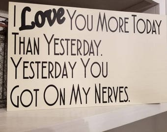 I love you more today than yesterday sign