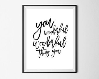 You Wonderful Thing You, Inspirational Wall Art Print, Quote, Gallery Wall #124