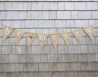 Be Merry Burlap Banner, Christmas Decor, Be Merry Bunting, Be Merry Garland, Christmas Banner, Christmas Bunting, Rustic Holiday Home Decor