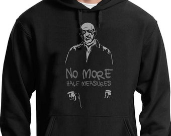 No More Half Measures (Mike Ehrmantraut) Hoodie // Breaking Bad / Walter White / Better Call Saul / HBO