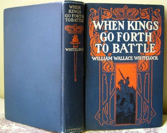 When Kings Go Forth to Battle, William Wallace Whitelock, Rare Antique Book 1907, First Edition, Vintage Hardcover Clothbound
