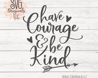 Have Courage And Be Kind SVG Cutting File Cricut Explore Courage Kind Kindness Love Being Nice SVG