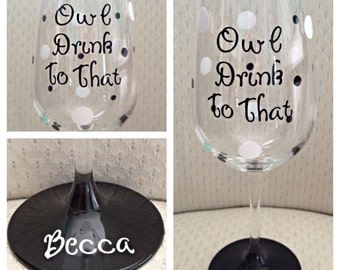 Wine Glass - Painted Wine Glass - Owl Wine Glass - Owl Drink To That - Girlfriend Wine Glass - Bird Wine Glass