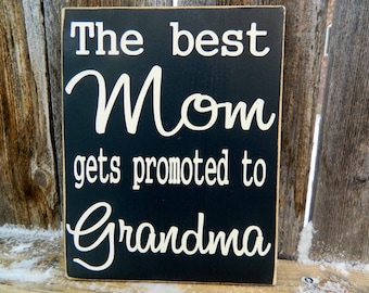 The best mom gets promoted to Grandma wood sign--mothers day