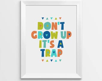 Don't Grow Up It's a Trap, Printable Nursery Art, Nursery quotes, Playroom Wall Art, Kids room decor, Nursery wall art, Baby Shower Gift