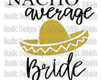 Nacho Average Bride, SVG & DXF, Digital File, Sombrero, Bridal Gift, Bachelorette Party, Cinco De Mayo, Mexico, Mexican, Comedy, Funny
