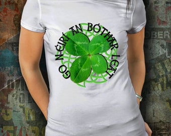 St. Patrick's Day Shirt Gift With Gaelic Quote Men Women