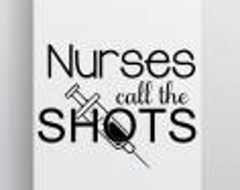 Nurses Call The Shots; Nurses SVG file; Nurses dxf File; Nurses png File; Nurses Shirt Decal; Shirt Decal; Nurses Shot svg