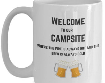 Welcome to our Campsite funny camping mug!  Where the fire is always hot and the beer is always cold!