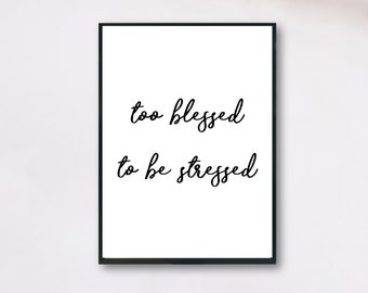 Printable quote poster - Too blessed to be stressed - Instant download digital file