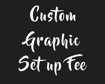 Custom Graphic Set up Fee|Create your own personal message or quote to use to make anything in my shop
