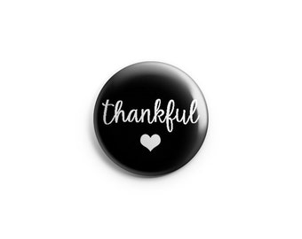 Thankful button or magnet  - 1.25 inc Pinback Button, Magnet, or Flair - Buddhist - Affirmations