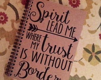 """Personalized Journal, """"Spirit Lead Me Where My Trust is Without Borders"""""""