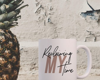 Reclaiming MY Time - Coffee Mug or Eco Tumbler