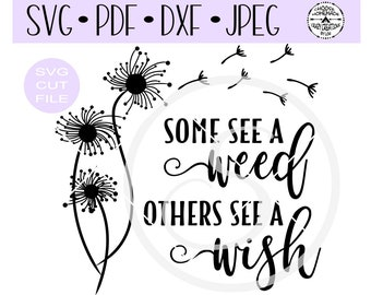 Some See A Weed Others See A Wish Dandelion SVG digital cut file for htv-vinyl-decal-vinyl cutter-craft cutter- SVG - DXF & Jpeg formats.