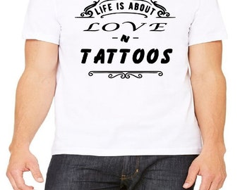Life is About Love and Tattoos Lifestyle Art Beauty Custom Made White NovelTee Shirt