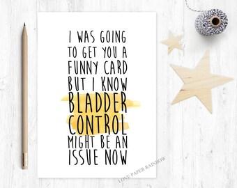 funny 60th birthday card, bladder control, 70th birthday card, 50th birthday card, I was going to get you a funny card, funny birthday card