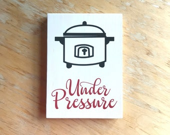 Pressure Cooker Sign - Under Pressure - Kitchen Decor -  Pressure Cooker Art -  Housewarming Gift -  Kitchen Sign - IP Sign - Kitchen Art