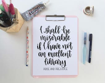 I shall be miserable if I have not an excellent library | Pride and Prejudice | Downloadable Print