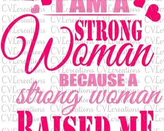 I am a strong woman because a strong woman raised me Digital File SVG PnG DXF PdF