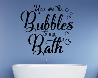 You are the bubbles to my bath wall decal - bathroom wall decal - splish splash decal - bathroom wall art - bathroom wall quote